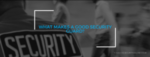 What Makes A Good Security Guard?