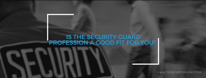 Is The Security Guard Profession A Good Fit For You?