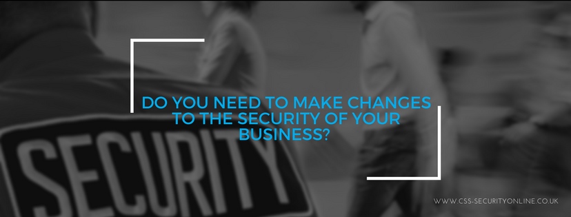 Do you need to make changes to the security of your business?
