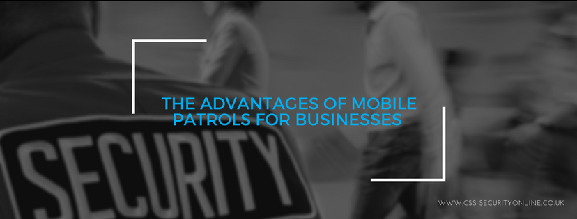 The Advantages Of Mobile Patrols For Businesses