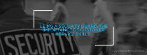 Being A Security Guard: The Importance Of Customer Service Skills