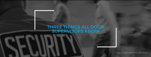 Three Things All Door Supervisors Know