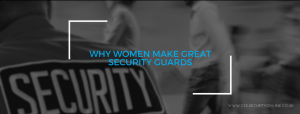 Why Women Make Great Security Guards