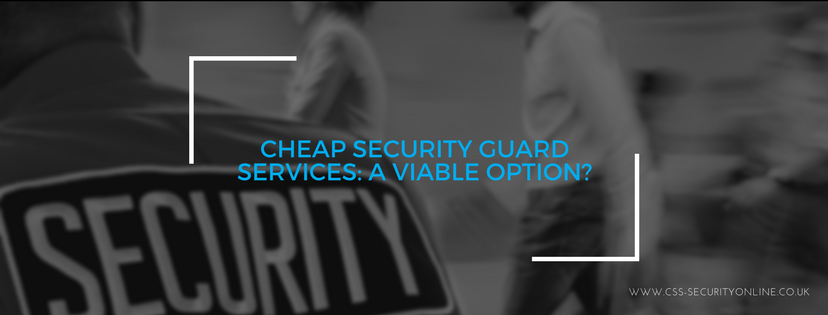 Cheap Security Guard Services: A Viable Option?