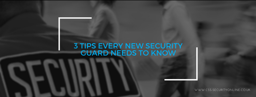 3 Tips Every New Security Guard Needs To Know