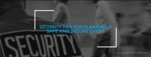 Security Tips for Planning a Safe and Secure Event